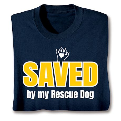Saved By My Rescue Dog T-Shirts