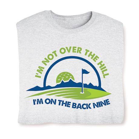 I'm Not Over The Hill. I'm On The Back Nine T-Shirts