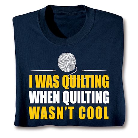 I Was Quilting Shirts