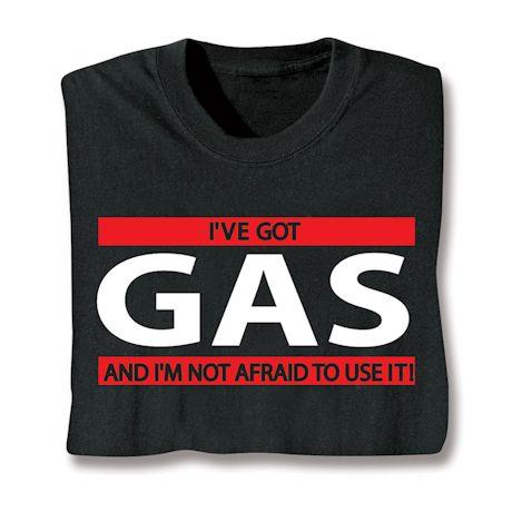 I've Got Gas And I'm Not Afraid To Use It! T-Shirts
