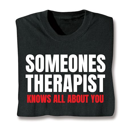 Someones Therapist Knows All About You T-Shirts