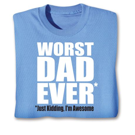 Worst Dad Ever**Just Kidding, I'm Awesome T-Shirts
