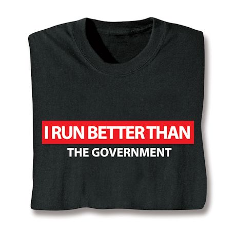 I Run Better Than The Government T-Shirts