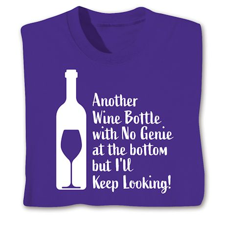 Another Wine Bottle With No Genie At The Bottom But I'll Keep Looking! T-Shirts