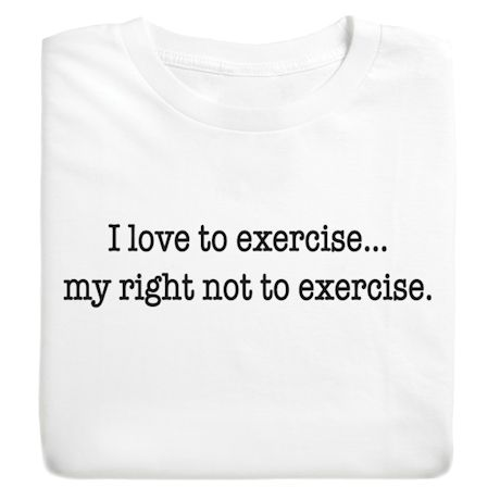 I Love To Exercise-. My Right Not To Exercise. T-Shirts