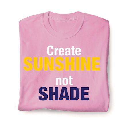 Create Sunshine Not Shade T-Shirts