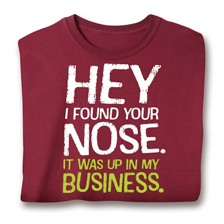 Hey I Found Your Nose. It Was Up In My Business. T-Shirts