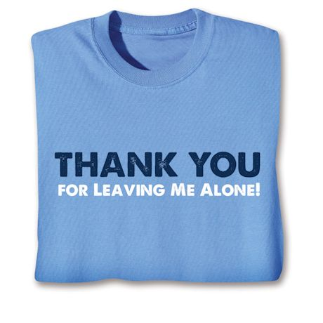 Thank You For Leaving Me Alone T-Shirts