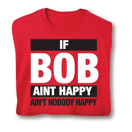 If Bob Aint Happy Ain't Nobody Happy T-Shirts
