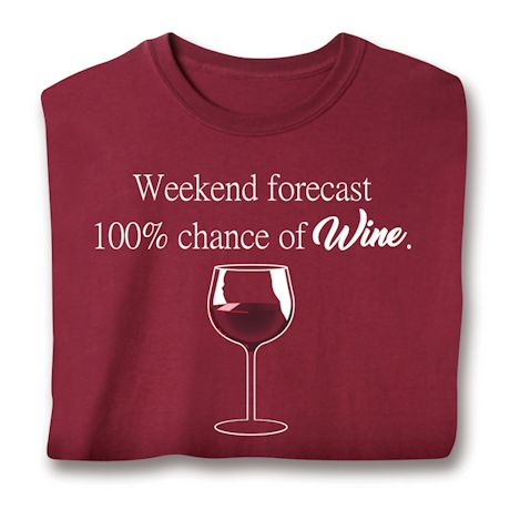 Weekend Forcast 100% Chance Of Wine. T-Shirts