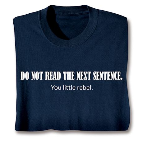 Do Not Read The Next Sentence. You Little Rebel. T-Shirts