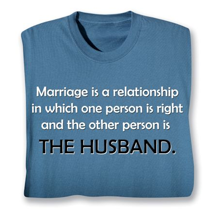 Marriage Is A Relationship In Which One Person Is Right And The Other Person Is The Wife. T-Shirts