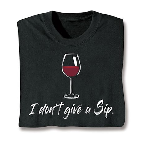 I Don't Give A Sip T-Shirts