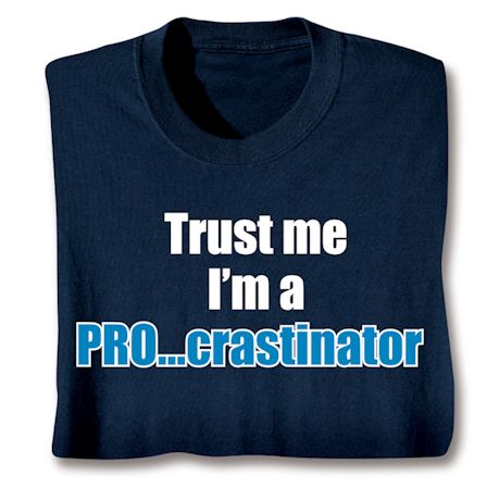 Trust Me I'm A Pro-Crastinator T-Shirts