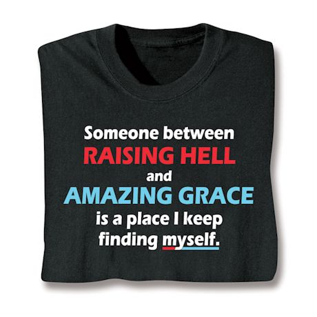 Someone Between Raising Hell And Amazing Grace Is A Place I Keep Finding Myself. T-Shirts