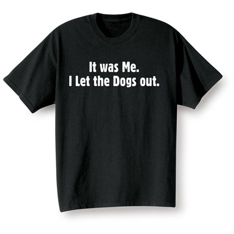 It Was Me. I Let The Dogs Out. T-Shirts