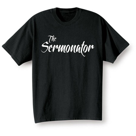 The Sermonator Shirts