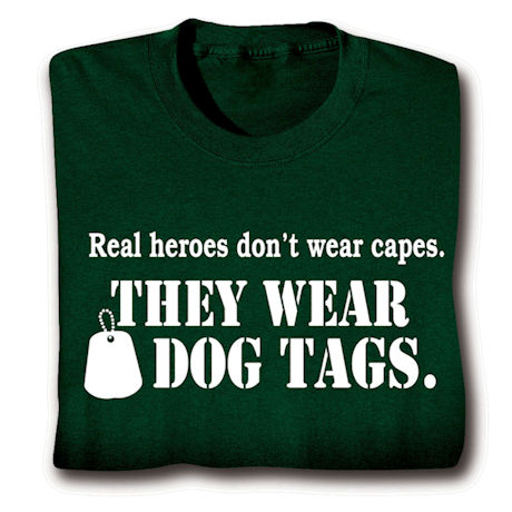 Real Heroes Wear Dog Tags Shirts