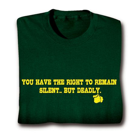You Have The Right To Remain Silent But Deadly Shirts