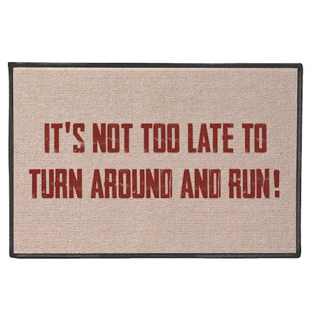 It's Not Too Late to Turn Around and Run! Doormat