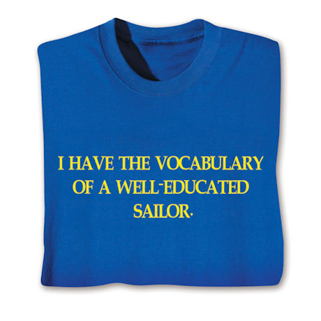 I Have The Vocabulary Of A Well-Educated Sailor. T-Shirts