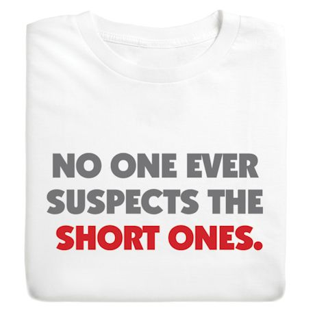 No One Ever Suspects The Short Ones. T-Shirts