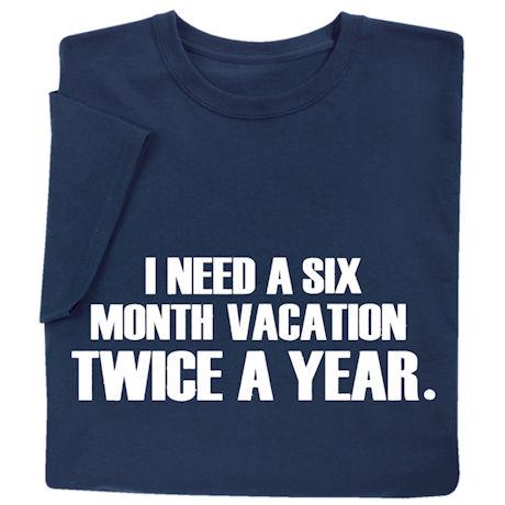 I Need A Six Month Vacation Twice A Year Shirts