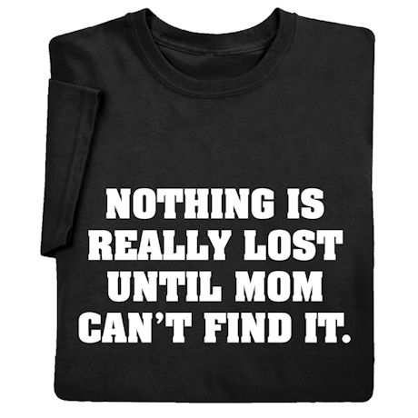 Nothing Is Really Lost Until Mom Can't Find It Shirts
