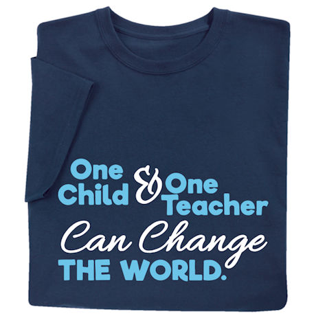 One Child and One Teacher Can Change the World Shirts