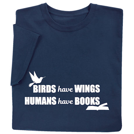 Birds Have Wings, Humans Have Books Shirts