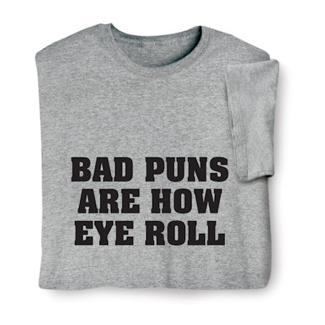 Bad Puns Are How Eye Roll Shirts