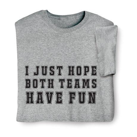 I Just Hope Both Teams Have Fun Shirts