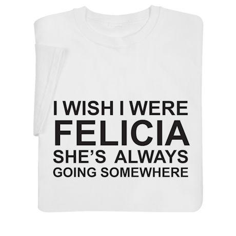 I Wish I Were Felicia Shirts