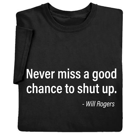 Never Miss a Good Chance to Shut Up Shirts