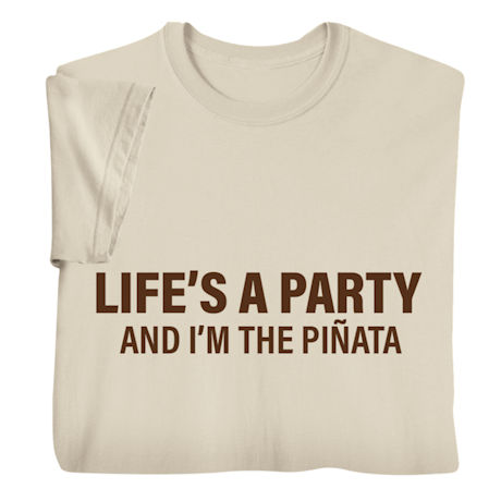 Life's a Party and I'm the Piñata Shirts