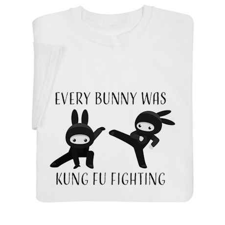 Every Bunny Was Kung Fu Fighting Shirts