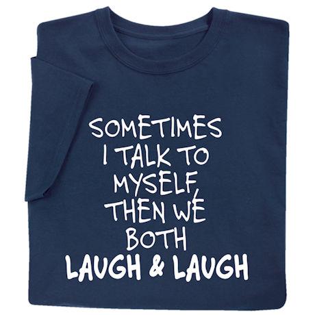 Sometimes I Talk to Myself Shirts