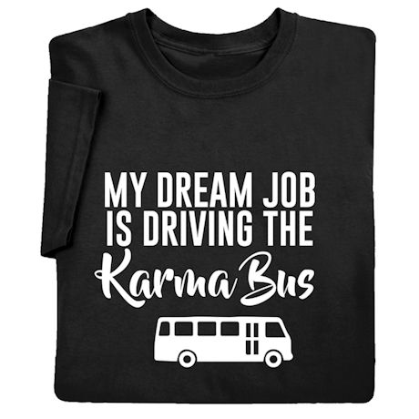 My Dream Job Is Driving the Karma Bus Shirts