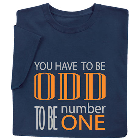 You Have to Be Odd to Be Number One Shirts