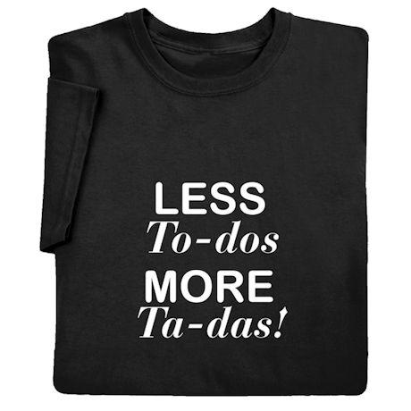 Less To-Dos, More Ta-Das Shirts