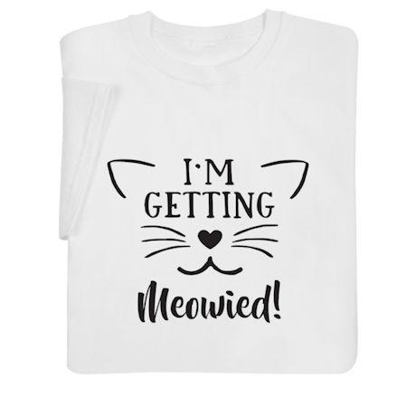 I'm Getting Meowied! Shirts