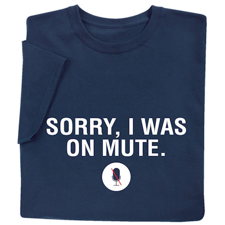Sorry I Was On Mute Shirts