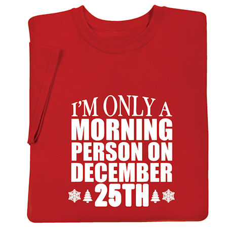 I'm Only a Morning Person on December 25th Shirts