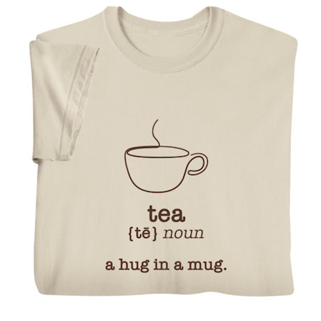 Tea: A Hug in a Mug Shirts