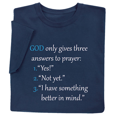 God Only Gives Three Answers to Prayer Shirts