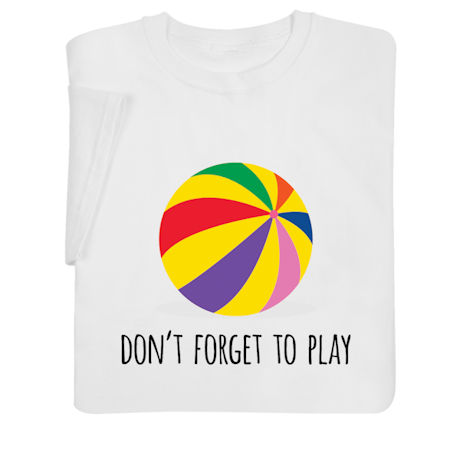 Don't Forget to Play Shirts
