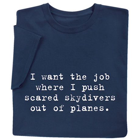 I Want the Job Shirts