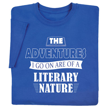 The Adventures I Go On Are of a Literary Nature Shirts