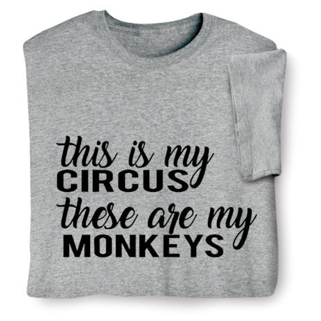 This Is My Circus, These Are My Monkeys Shirts