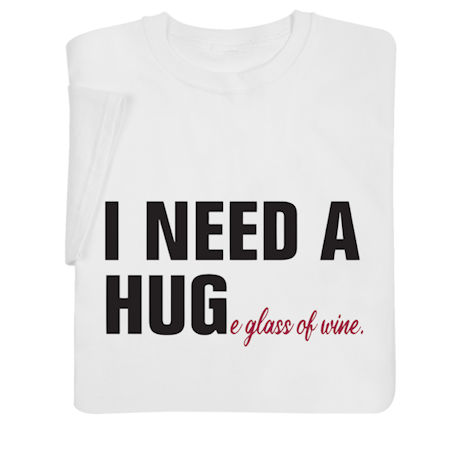 I Need a HUGe Glass of Wine Shirts